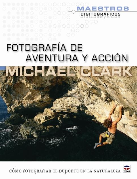 Fotografía de aventura y acción de Michael Clark