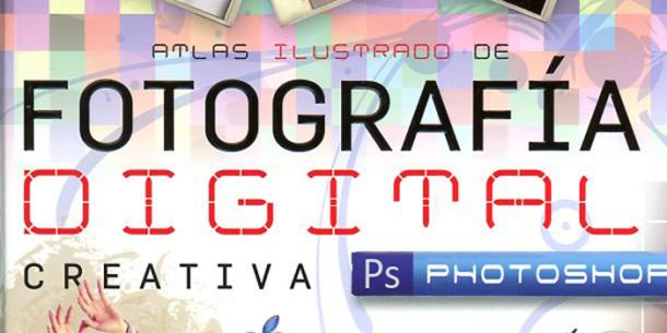 Atlas ilustrado de fotografía digital creativa con Photoshop, el manual de perfecto